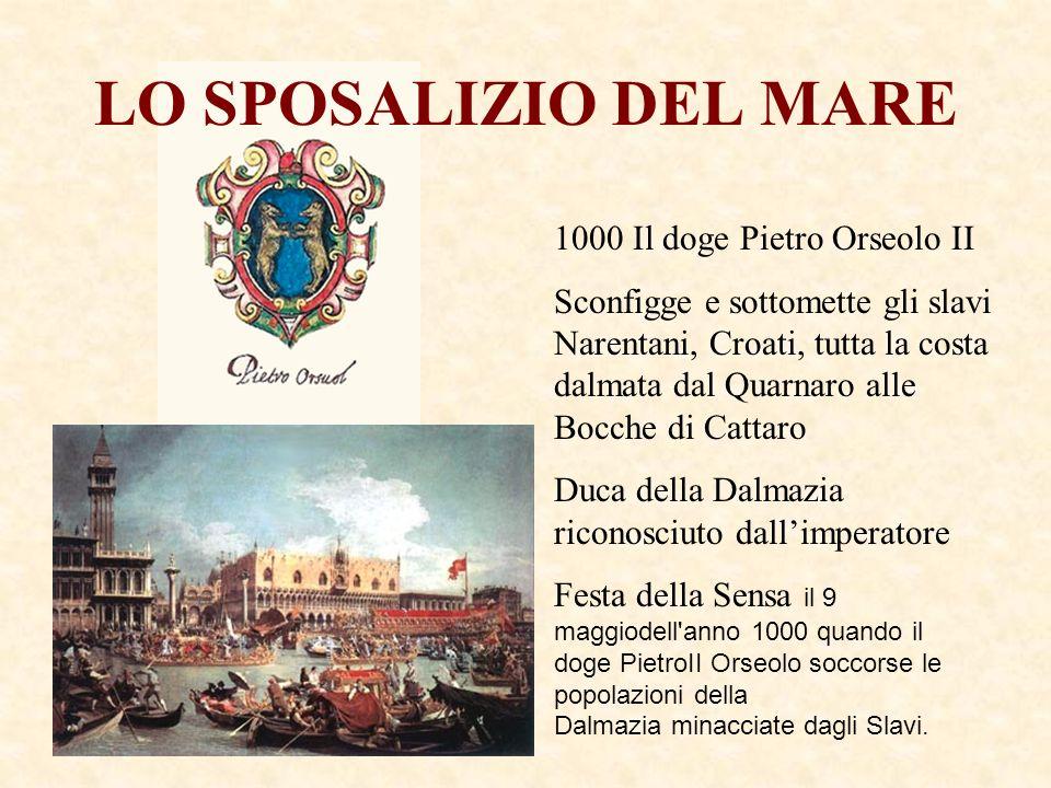LO SPOSALIZIO DEL MARE 1000 Il doge Pietro Orseolo II