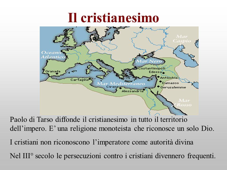 Il cristianesimo Paolo di Tarso diffonde il cristianesimo in tutto il territorio dell'impero. E' una religione monoteista che riconosce un solo Dio.