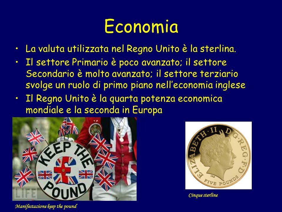 Economia La valuta utilizzata nel Regno Unito è la sterlina.