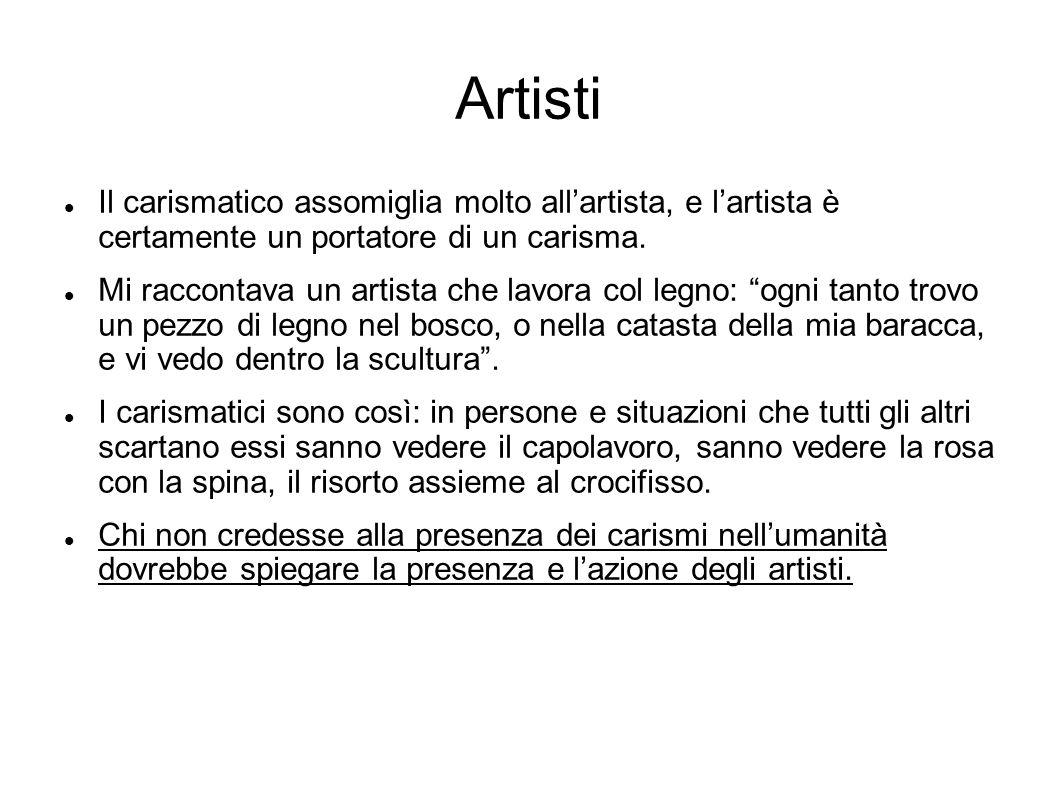 Artisti Il carismatico assomiglia molto all'artista, e l'artista è certamente un portatore di un carisma.