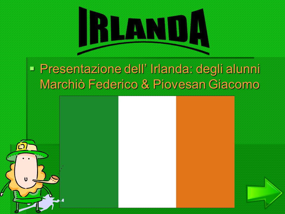 IRLANDA Presentazione dell' Irlanda: degli alunni Marchiò Federico & Piovesan Giacomo