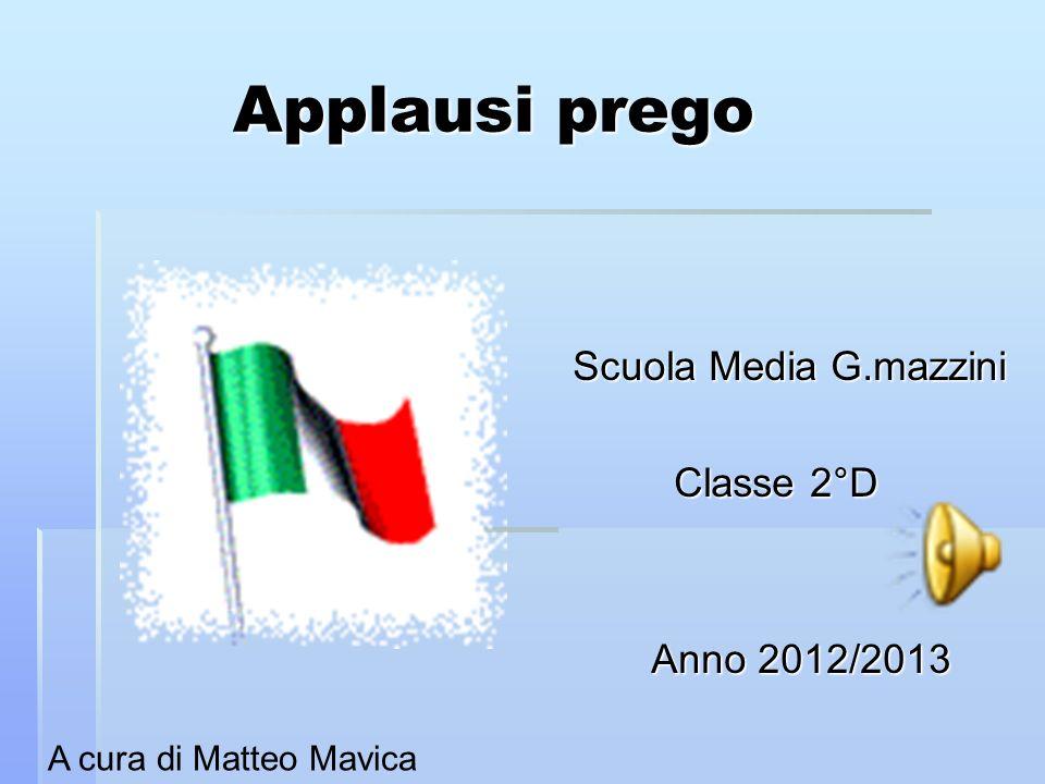 Applausi prego Scuola Media G.mazzini Classe 2°D Anno 2012/2013
