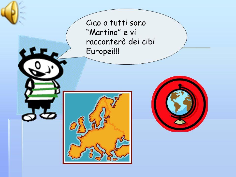 Ciao a tutti sono Martino e vi racconterò dei cibi Europei!!!