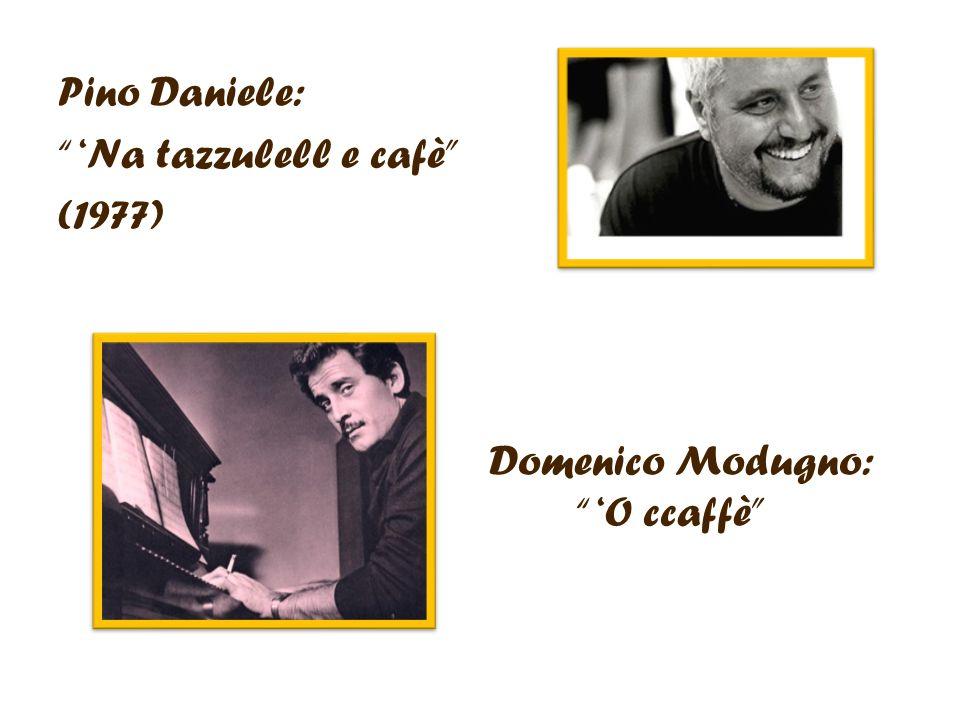 Pino Daniele: 'Na tazzulell e cafè (1977) Domenico Modugno: 'O ccaffè