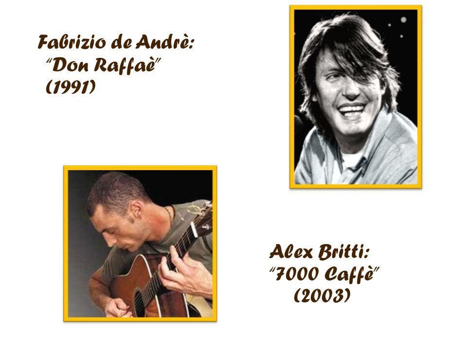 Fabrizio de Andrè: Don Raffaè (1991) Alex Britti: 7000 Caffè (2003)