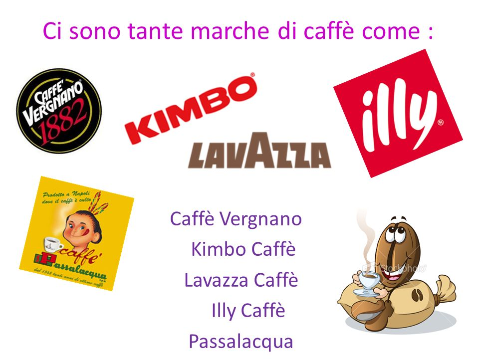 Ci sono tante marche di caffè come :
