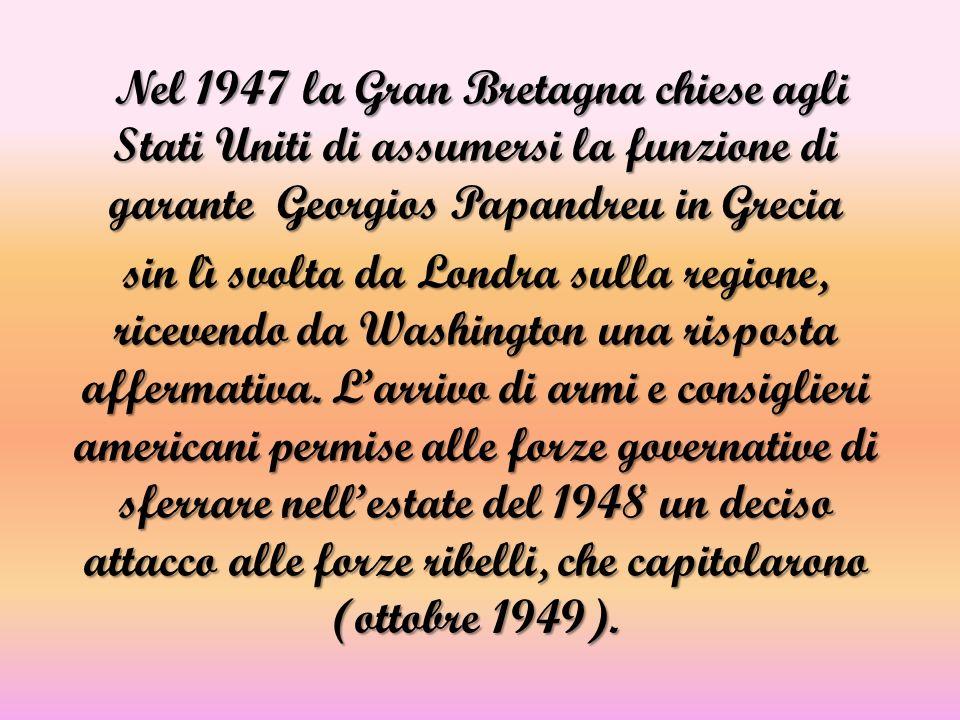 Nel 1947 la Gran Bretagna chiese agli Stati Uniti di assumersi la funzione di garante Georgios Papandreu in Grecia sin lì svolta da Londra sulla regione, ricevendo da Washington una risposta affermativa.