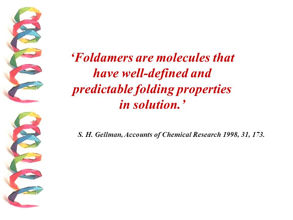 'Foldamers are molecules that have well-defined and predictable folding properties in solution.'