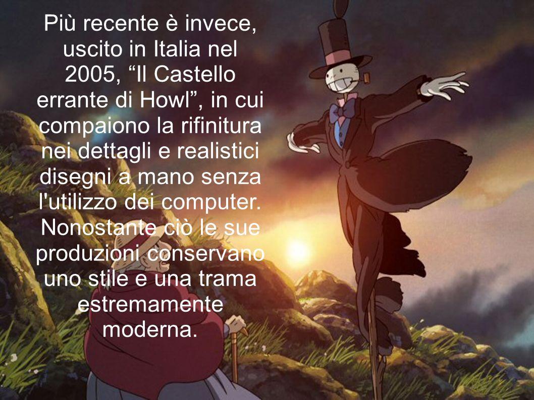 Più recente è invece, uscito in Italia nel 2005, Il Castello errante di Howl , in cui compaiono la rifinitura nei dettagli e realistici disegni a mano senza l utilizzo dei computer.