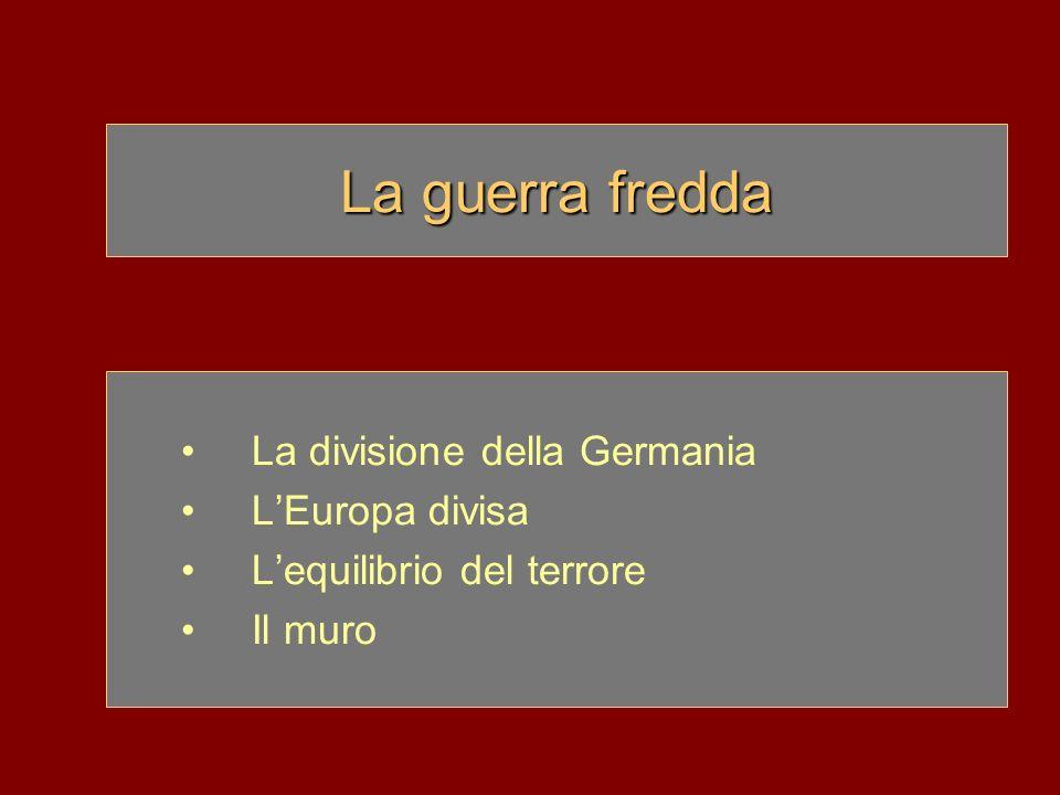 La guerra fredda La divisione della Germania L'Europa divisa
