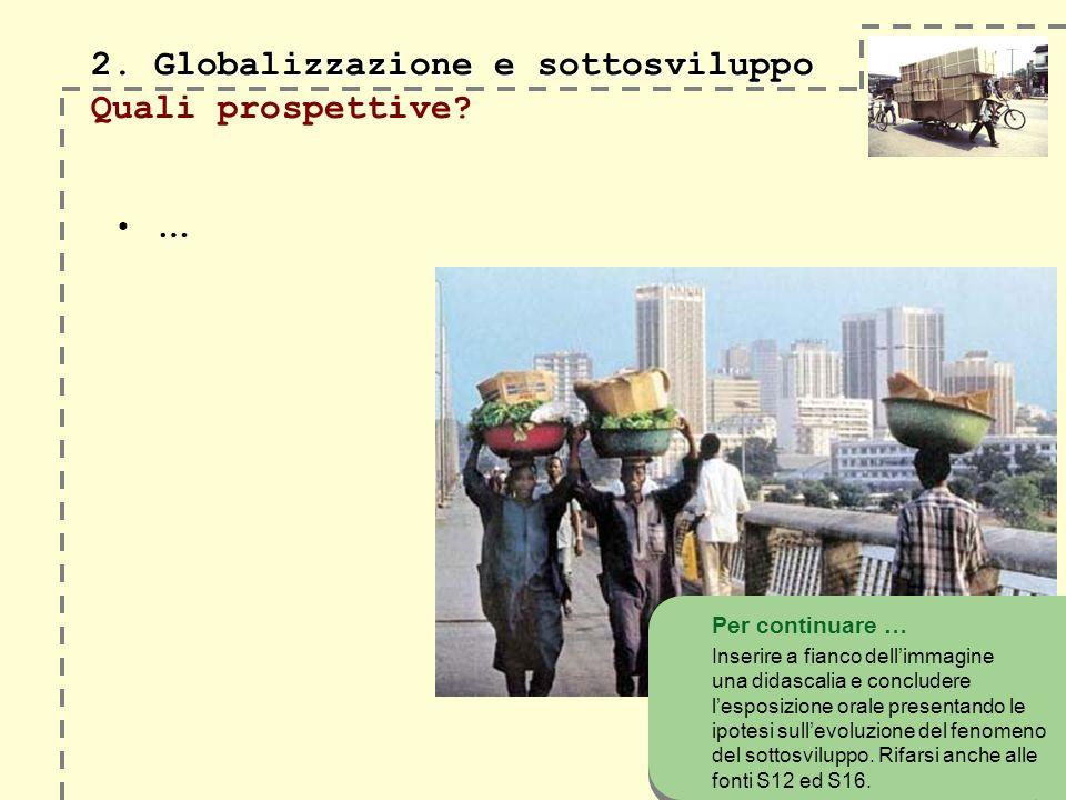 2. Globalizzazione e sottosviluppo Quali prospettive