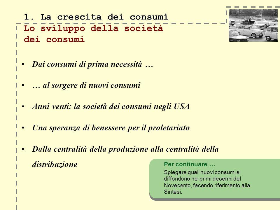 1. La crescita dei consumi Lo sviluppo della società dei consumi
