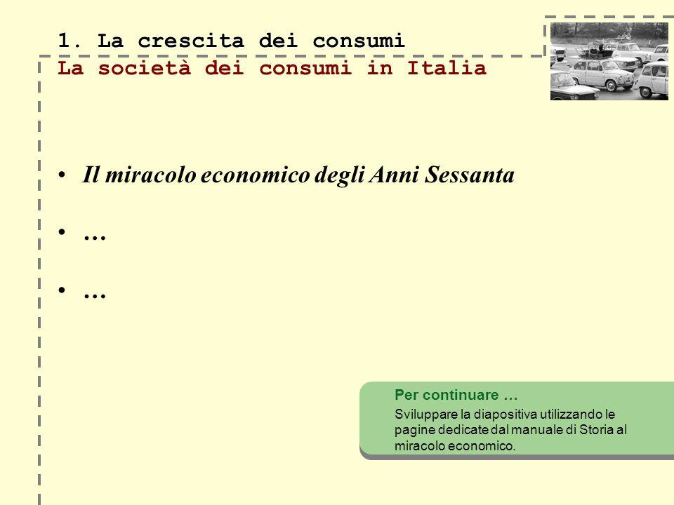 1. La crescita dei consumi La società dei consumi in Italia