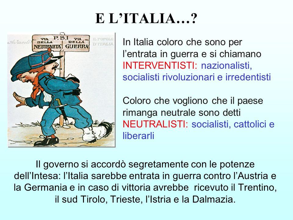 E L'ITALIA… In Italia coloro che sono per l'entrata in guerra e si chiamano INTERVENTISTI: nazionalisti, socialisti rivoluzionari e irredentisti.