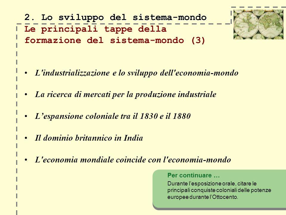 2. Lo sviluppo del sistema-mondo Le principali tappe della formazione del sistema-mondo (3)