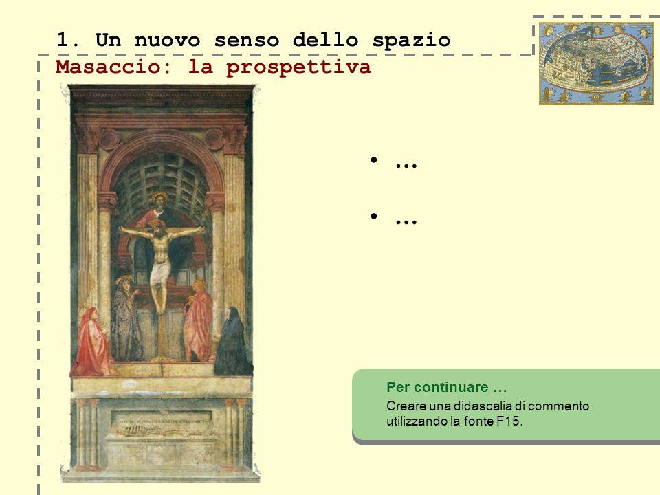 1. Un nuovo senso dello spazio Masaccio: la prospettiva