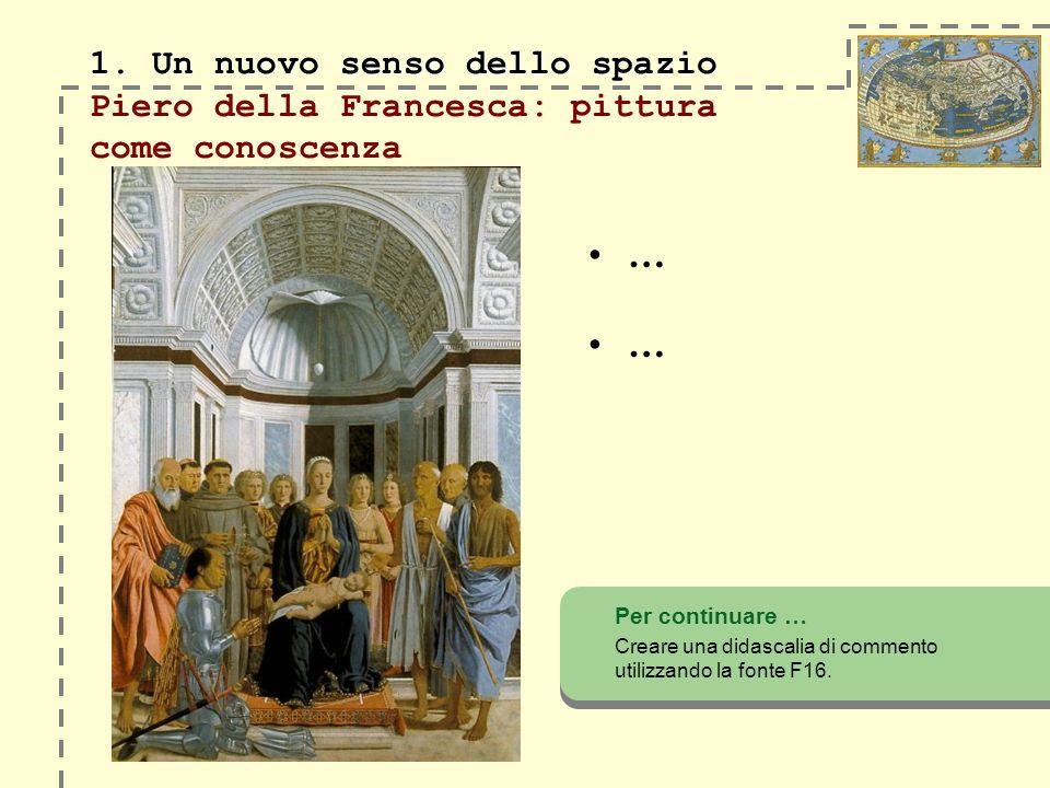 1. Un nuovo senso dello spazio Piero della Francesca: pittura come conoscenza