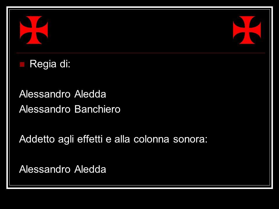 Regia di: Alessandro Aledda Alessandro Banchiero Addetto agli effetti e alla colonna sonora:
