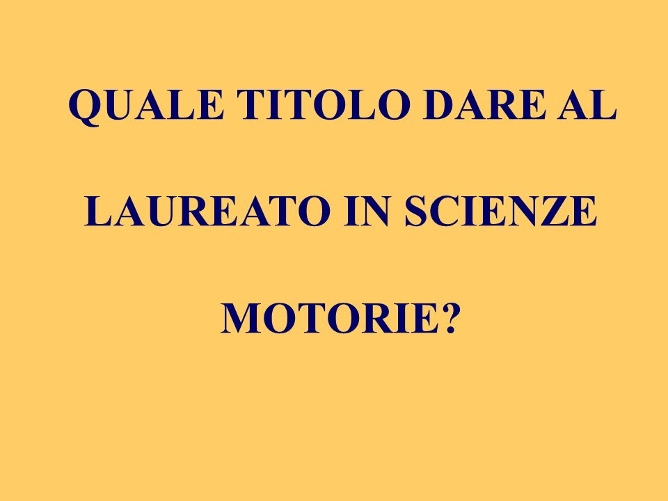 QUALE TITOLO DARE AL LAUREATO IN SCIENZE MOTORIE