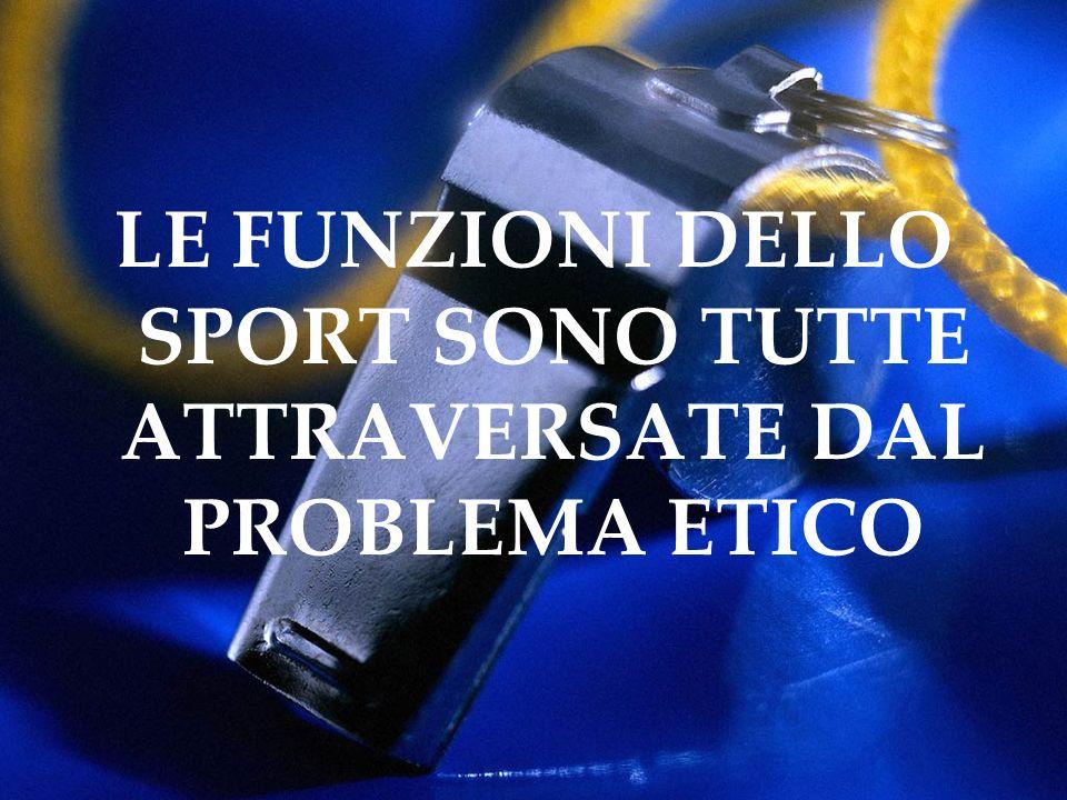 LE FUNZIONI DELLO SPORT SONO TUTTE ATTRAVERSATE DAL PROBLEMA ETICO
