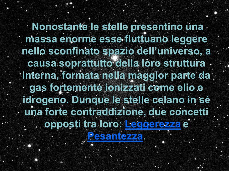 Nonostante le stelle presentino una massa enorme esse fluttuano leggere nello sconfinato spazio dell'universo, a causa soprattutto della loro struttura interna, formata nella maggior parte da gas fortemente ionizzati come elio e idrogeno.