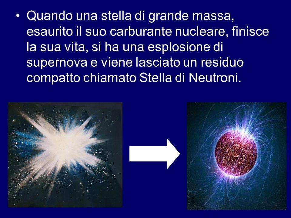 Quando una stella di grande massa, esaurito il suo carburante nucleare, finisce la sua vita, si ha una esplosione di supernova e viene lasciato un residuo compatto chiamato Stella di Neutroni.