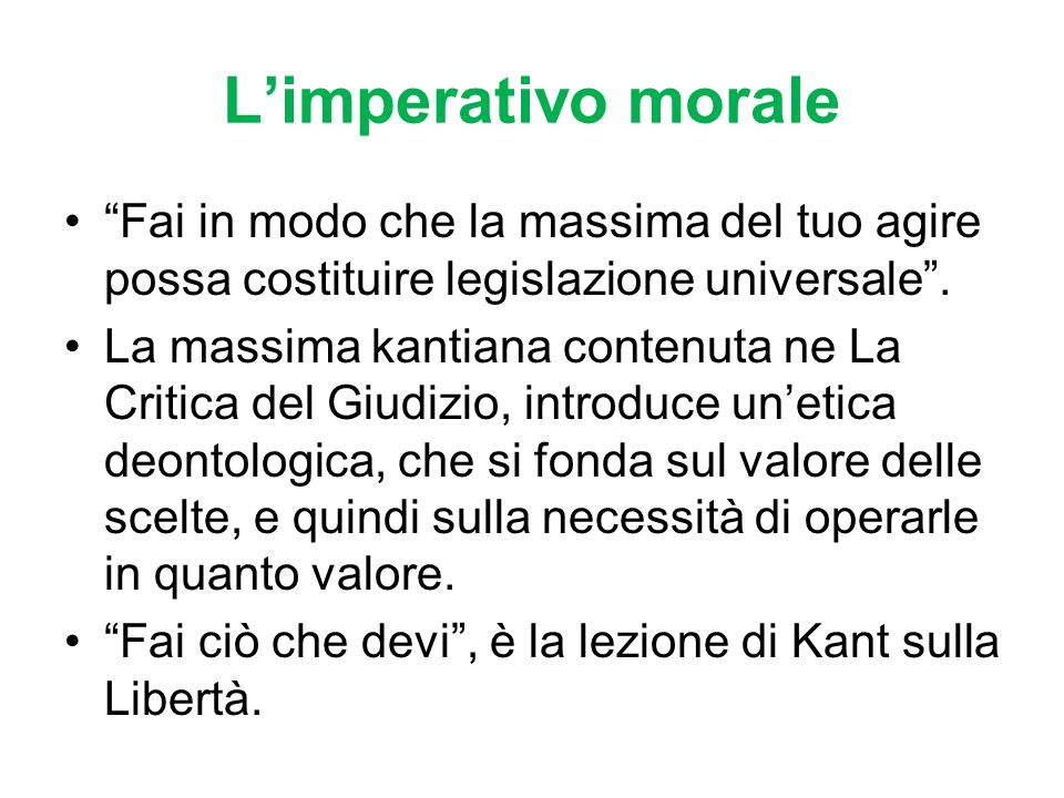 L'imperativo morale Fai in modo che la massima del tuo agire possa costituire legislazione universale .