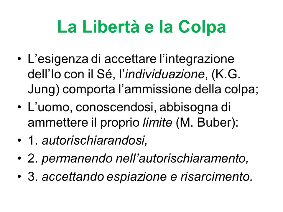 La Libertà e la ColpaL'esigenza di accettare l'integrazione dell'Io con il Sé, l'individuazione, (K.G. Jung) comporta l'ammissione della colpa;