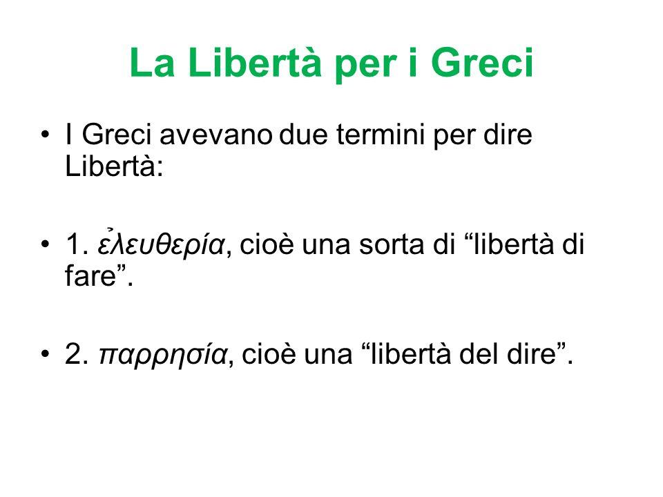 La Libertà per i Greci I Greci avevano due termini per dire Libertà: