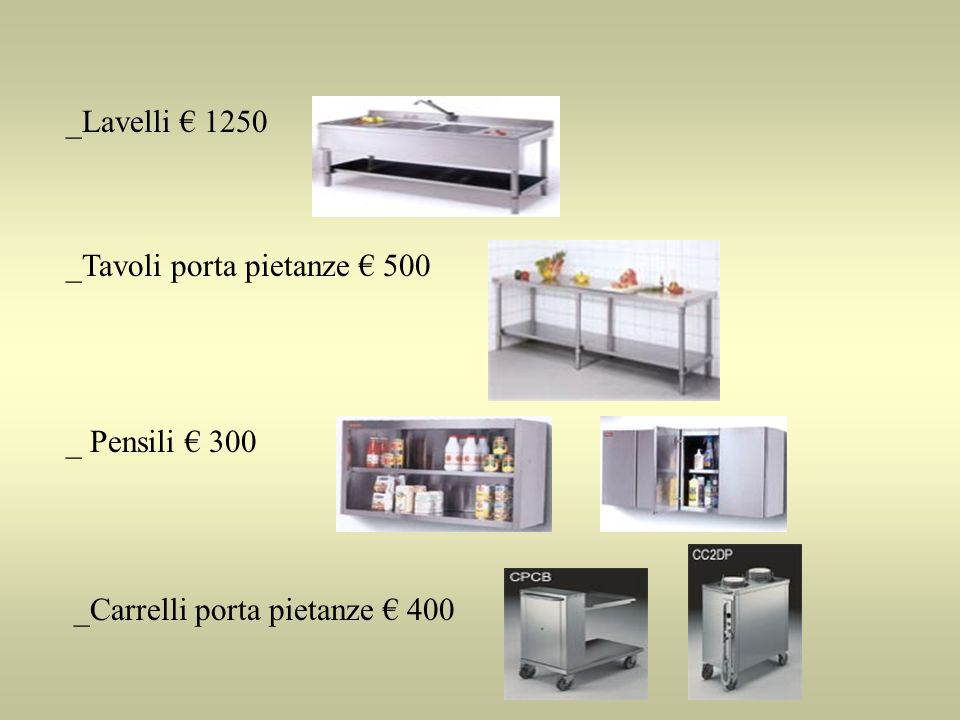 _Lavelli € 1250 _Tavoli porta pietanze € 500 _ Pensili € 300 _Carrelli porta pietanze € 400