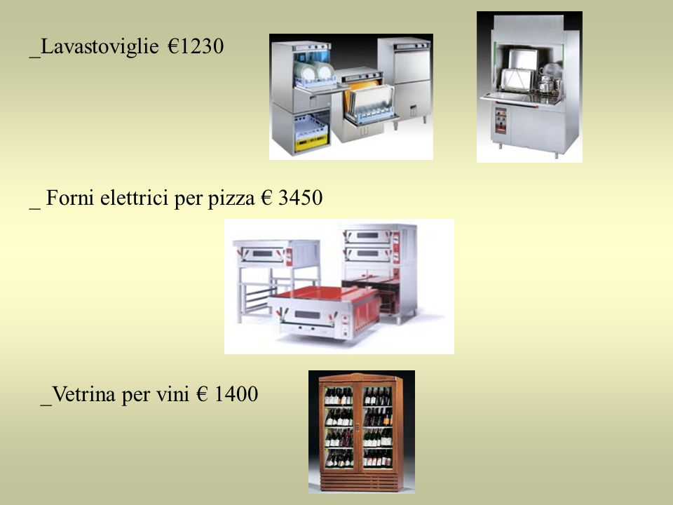 _Lavastoviglie €1230 _ Forni elettrici per pizza € 3450 _Vetrina per vini € 1400