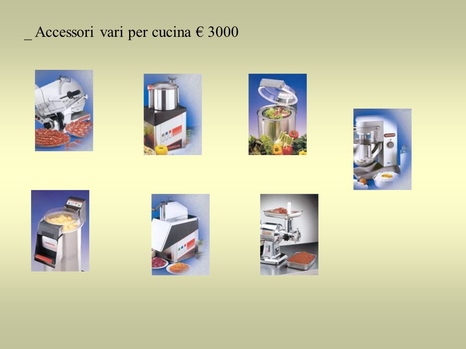 _ Accessori vari per cucina € 3000