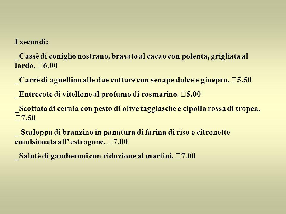 I secondi: _Cassè di coniglio nostrano, brasato al cacao con polenta, grigliata al lardo. €6.00.