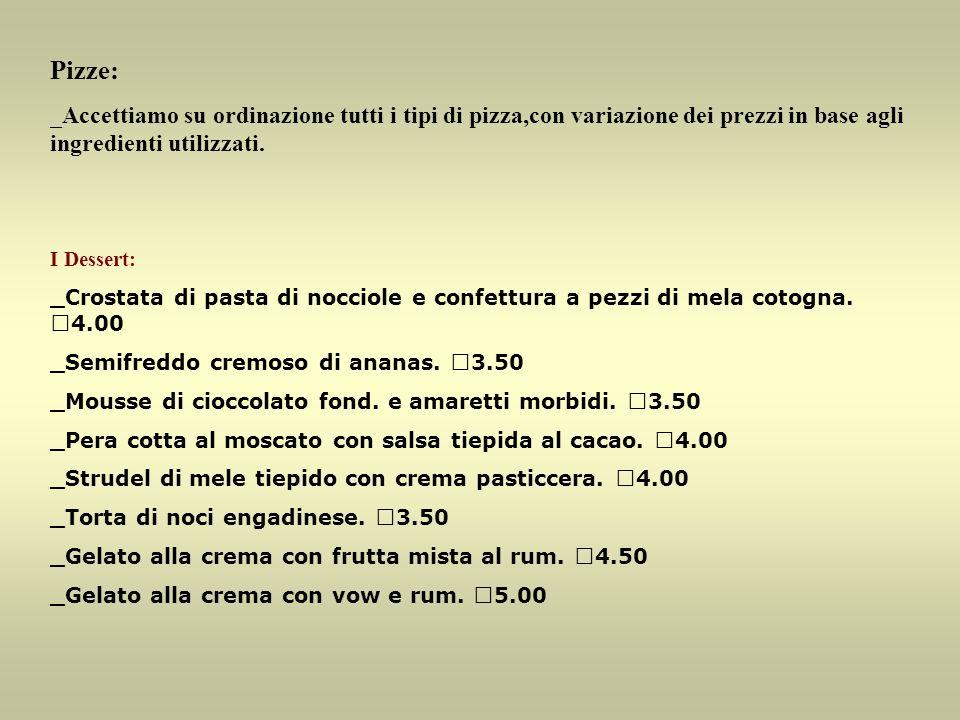 Pizze: _Accettiamo su ordinazione tutti i tipi di pizza,con variazione dei prezzi in base agli ingredienti utilizzati.