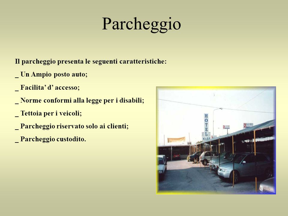 Parcheggio Il parcheggio presenta le seguenti caratteristiche: