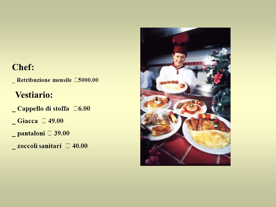 Chef: _ Cappello di stoffa €6.00 _ Giacca € 49.00 _ pantaloni € 39.00
