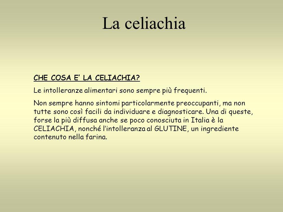 La celiachia CHE COSA E' LA CELIACHIA