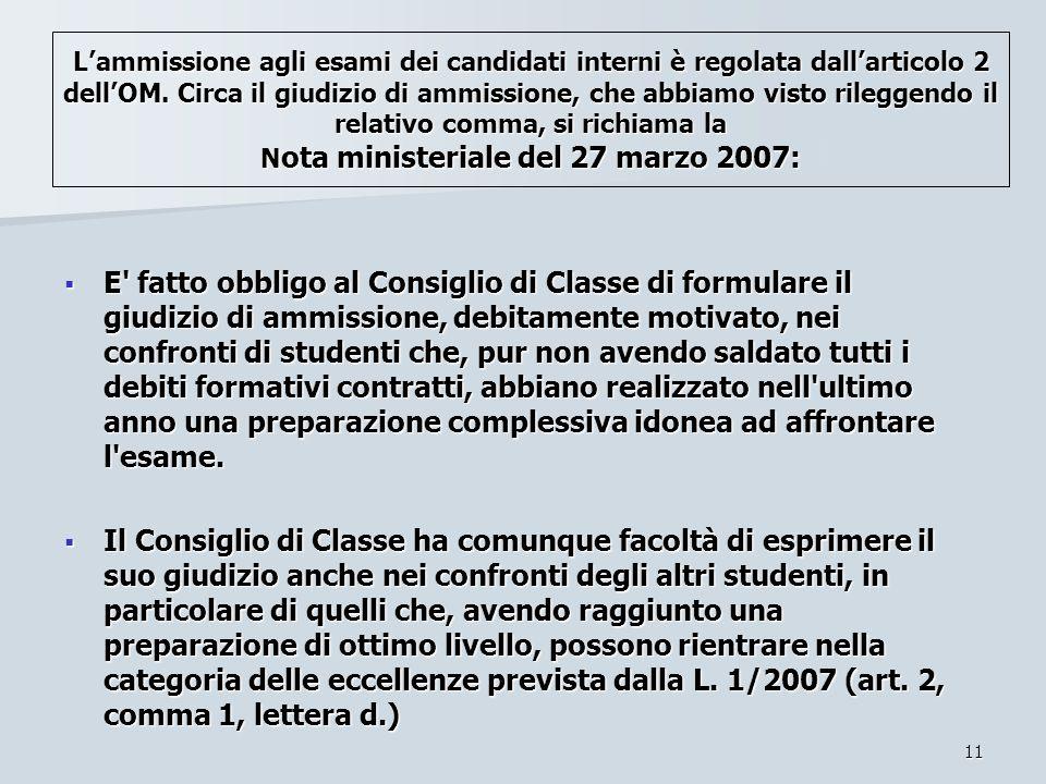 L'ammissione agli esami dei candidati interni è regolata dall'articolo 2 dell'OM. Circa il giudizio di ammissione, che abbiamo visto rileggendo il relativo comma, si richiama la Nota ministeriale del 27 marzo 2007: