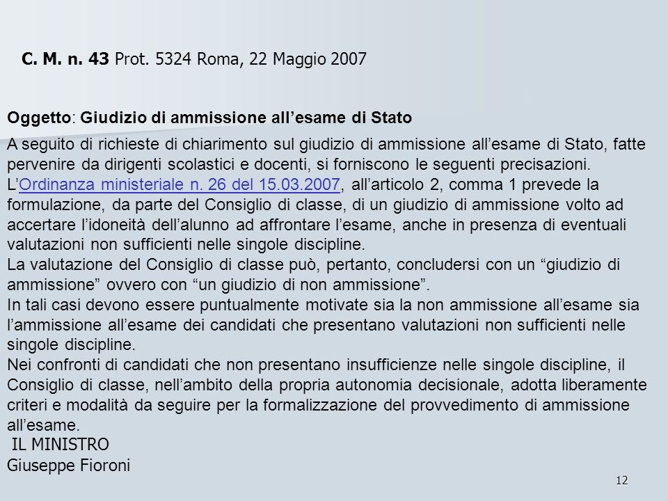 C. M. n. 43 Prot. 5324 C. M. n. 43 Prot. 5324 Roma, 22 Maggio 2007. Oggetto: Giudizio di ammissione all'esame di Stato.