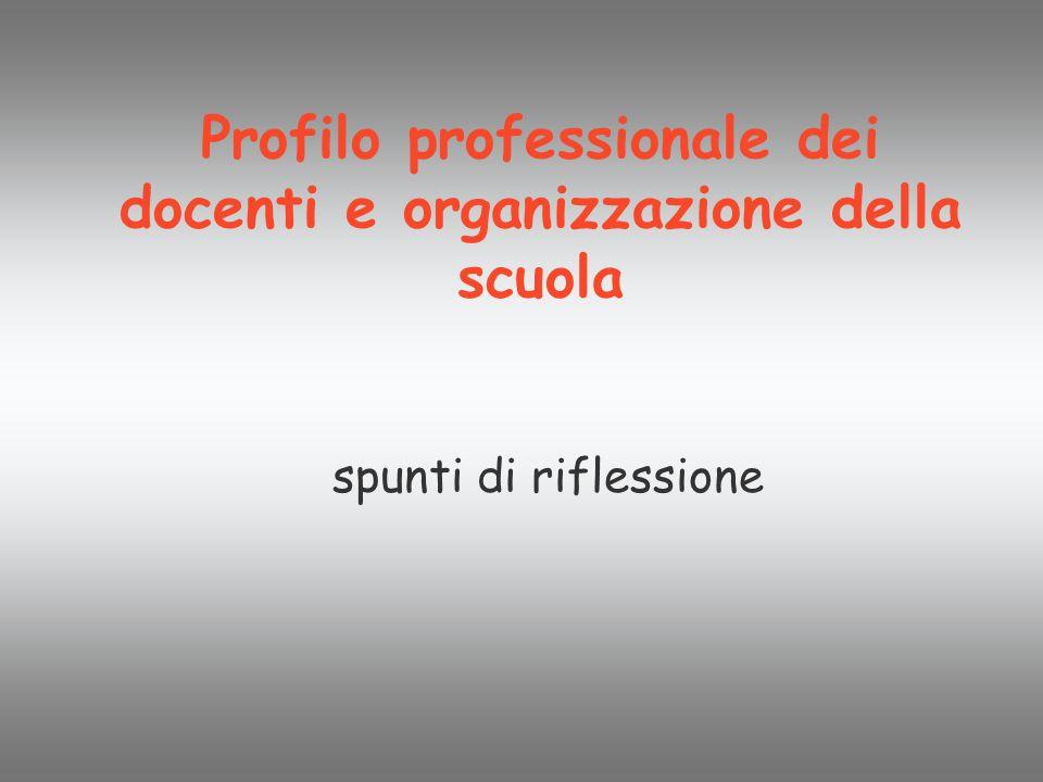 Profilo professionale dei docenti e organizzazione della scuola