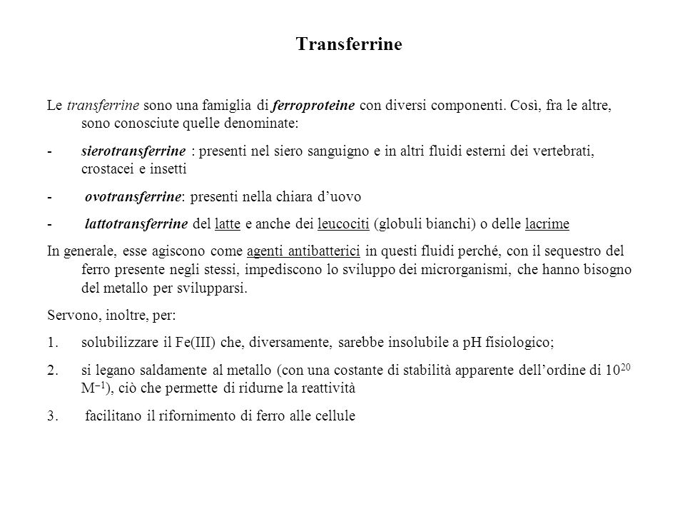 Transferrine Le transferrine sono una famiglia di ferroproteine con diversi componenti. Così, fra le altre, sono conosciute quelle denominate:
