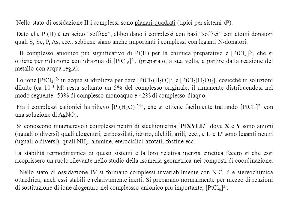 Nello stato di ossidazione II i complessi sono planari-quadrati (tipici per sistemi d8).