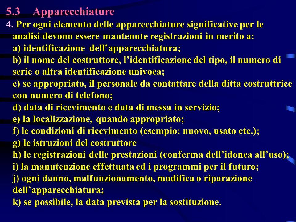5.3 Apparecchiature 4. Per ogni elemento delle apparecchiature significative per le analisi devono essere mantenute registrazioni in merito a: