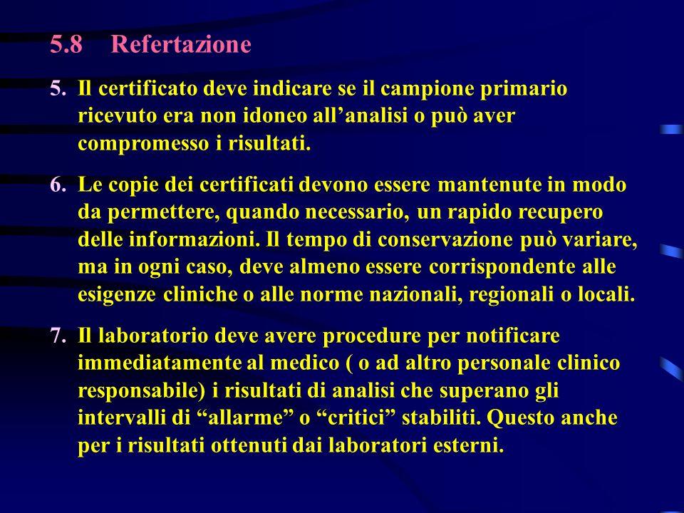 5.8 Refertazione 5. Il certificato deve indicare se il campione primario ricevuto era non idoneo all'analisi o può aver compromesso i risultati.