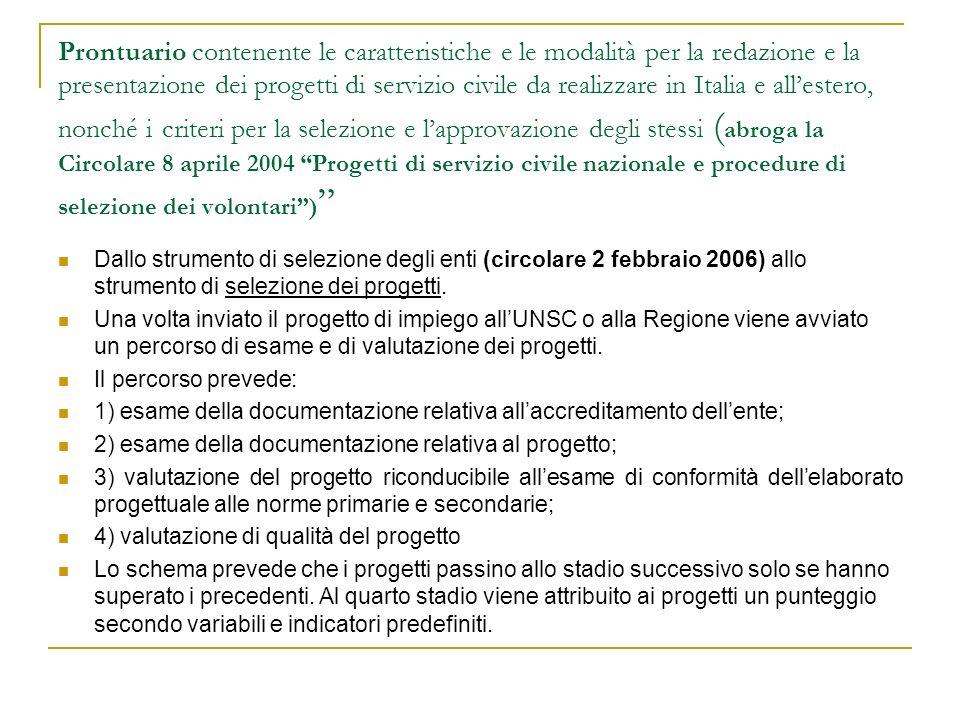 Prontuario contenente le caratteristiche e le modalità per la redazione e la presentazione dei progetti di servizio civile da realizzare in Italia e all'estero, nonché i criteri per la selezione e l'approvazione degli stessi (abroga la Circolare 8 aprile 2004 Progetti di servizio civile nazionale e procedure di selezione dei volontari )