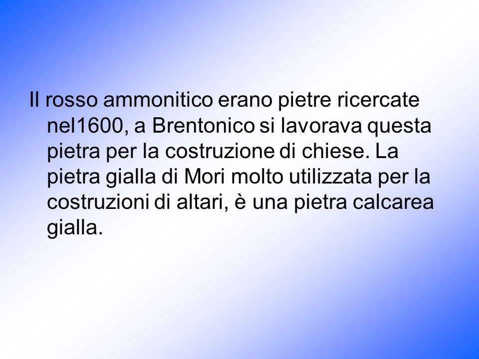 Il rosso ammonitico erano pietre ricercate nel1600, a Brentonico si lavorava questa pietra per la costruzione di chiese.