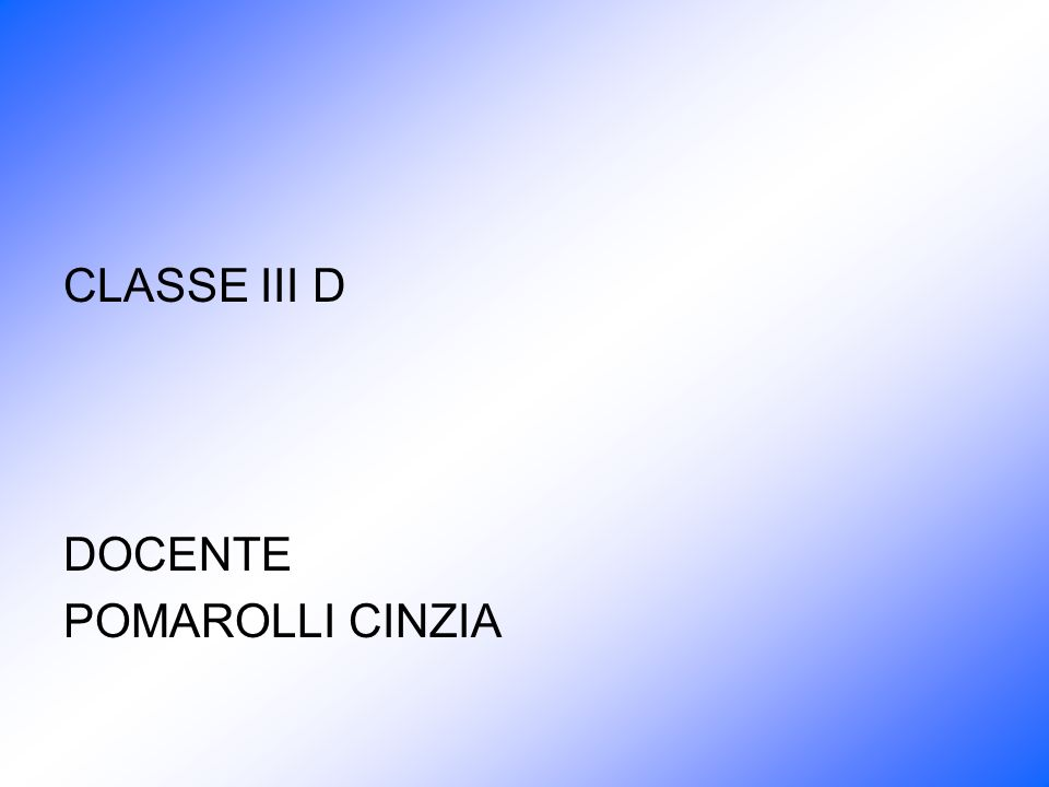 CLASSE III D DOCENTE POMAROLLI CINZIA