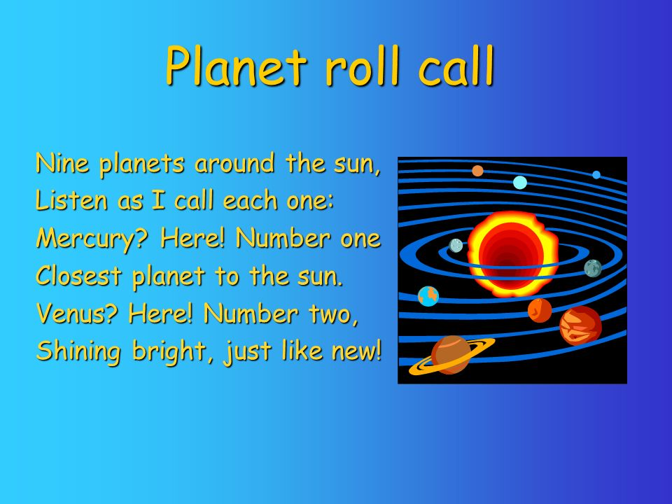 Planet roll call Nine planets around the sun,