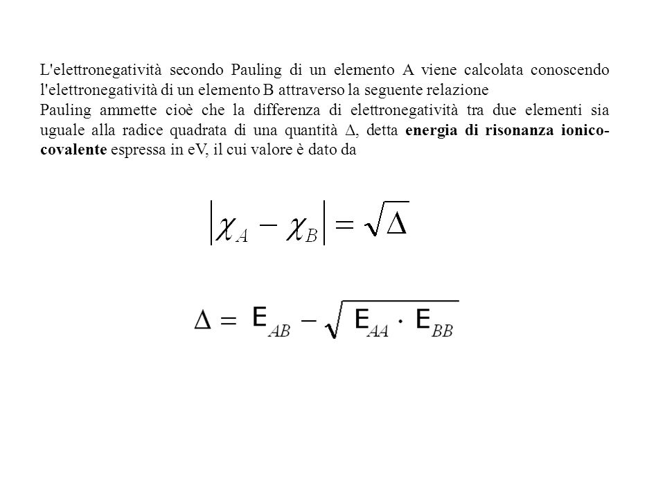 L elettronegatività secondo Pauling di un elemento A viene calcolata conoscendo l elettronegatività di un elemento B attraverso la seguente relazione