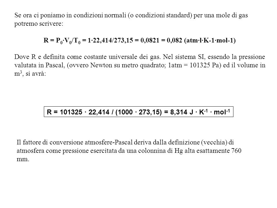 R = P0·V0/T0 = 1·22,414/273,15 = 0,0821 = 0,082 (atm·l·K-1·mol-1)